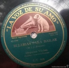 Discos de pizarra: ORQUESTA VILCHES. LA CALETA/ BULERIAS PARA BAILAR. LA VOZ DE SU AMO GY 406. PIZARRA 78 RPM. Lote 57839362