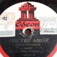 Discos de pizarra: EMILI VENDRELL / CANÇÓ DE TAVERNA / PEL TEU AMOR / ODEON. Lote 72116563