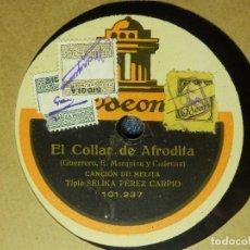Discos de pizarra: DISCO PIZARRA GRAMÓFONO - SELIKA PEREZ CARPIO - EL COLLAR DE AFRODITA, LA CANCION DE MELITA - SELICA. Lote 87618940