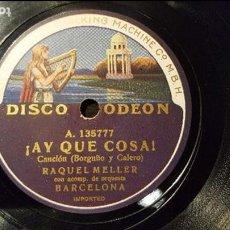Discos de pizarra: DISCO 78 RPM - RAQUEL MELLER - ¡AY QUE COSA! - PIZARRA. Lote 88918188
