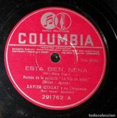 Discos de pizarra: DISCO 78 RPM - XAVIER CUGAT & ORQUESTA - ESTÁ BIEN, NENA - PIZARRA. Lote 90747115