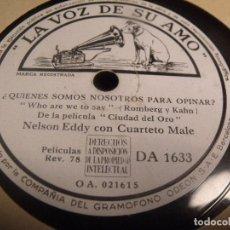 Discos de pizarra: NELSON EDDY DE LA PELICULA CIUDAD DEL ORO ¿ QUIENES SOMOS NOSOTROS PARA OPINAR ? + SOLDADOS PROFESIO. Lote 95937115