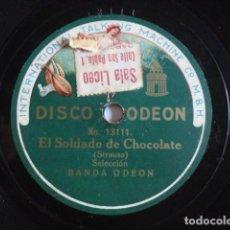 Discos de pizarra: EL SOLDADO DE CHOCOLATE, SELECCIÓN (OSCAR STRAUSS) - BANDA ODEÓN 13111. Lote 118651111