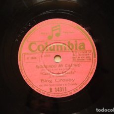 Discos de pizarra: BING CROSBY NO TE IMPORTE SABER - SIGUIENDO MI CAMINO. Lote 122280799
