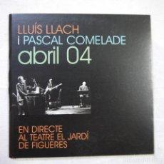 Dischi in gommalacca: LLUÍS LLACH I PASCAL COMELADE - ABRIL 04. EN DIRECTE AL TEATRE AL JARDÍ DE FIGUERES - CD 2007. Lote 133605079