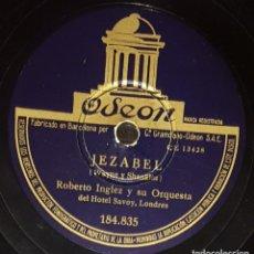Discos de pizarra: DISCOS 78 RPM - ROBERTO INGLEZ - ORQUESTA HOTEL SAVOY - LONDRES - JEZABEL - SAMBA - PIZARRA. Lote 139265934