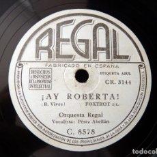 Discos de pizarra: PÉREZ ABELLAN Y ORQUESTA REGAL. ¡AY ROBERTA!, FOXTROT. AEIOU, FOX HUMORISTICO . REGAL C8578. Lote 178811572