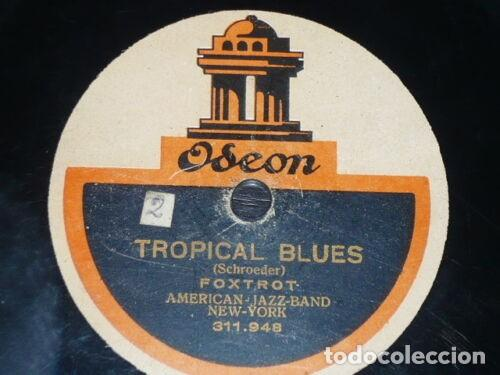 Discos de pizarra: DISCO 78 RPM - ODEON - AMERICAN JAZZ BAND - TROPICAL BLUES - NO WONDER I´M BLUE - FOXTROT - PIZARRA - Foto 1 - 186440073