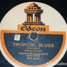 Discos de pizarra: DISCO 78 RPM - ODEON - AMERICAN JAZZ BAND - TROPICAL BLUES - NO WONDER I´M BLUE - FOXTROT - PIZARRA. Lote 186440073