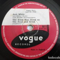 Discos de pizarra: JOSH WHITE - THE BLIND MAN STOOD ON .... / ST. JAMES INFIRMARY- VOGUE RECORDS B11. Lote 208996973