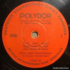 Discos de pizarra: 78 RPM - POLYDOR -OSKAR JOOST - JOJ , JOJ , JOJ / BELAMI - FOX TROT - FILM. Lote 240571320