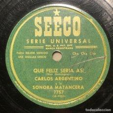 Discos de pizarra: 78 RPM - SEECO - CARLOS ARGENTINO / SONORA MATANCERA -QUE FELIZ SERIA ASI / LA MAMA Y LA HIJA. Lote 242938000