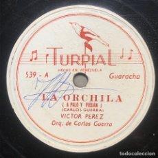 Discos de pizarra: 78 RPM - TURPIAL - VICTOR PEREZ / CARLOS GUERRA - LA ORCHILA / ALMA CUMANESA - GUARACHA. Lote 242942445