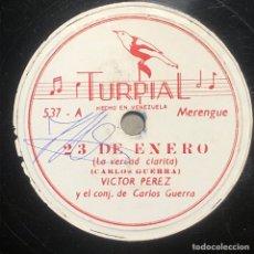 Discos de pizarra: 78 RPM - TURPIAL - VICTOR PEREZ / CARLOS GUERRA - 23 DE ENERO / SE ACABO EL PASTEL - MERENGUE. Lote 242942765