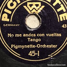 Discos para gramofone: 78 RPM - PIGMYNETTE ORCHESTER- RADIANTE / NO ME ANDES CON VUELTAS- TANGO. Lote 251927280