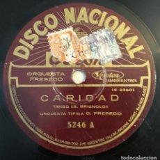 Discos de pizarra: PIZARRA 78 RPM. DISCO NACIONAL. Nº CAT: 5246. ORQUESTA TIPICA O. FRESEDO - CARIDAD / VIEJO CASERÓN. Lote 279431573