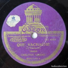 Disques en gomme-laque: CARLITOS GARDEL - QUE VACHACHE / TABERNERO - TANGO, CARLOS, DISCÉPOLO. Lote 284773043