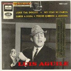 Discos de vinilo: LUIS AGUILEEP, EMI, 1964-¿QUE TAL DOLLY? , NO LEAS MI CARTA / SABOR A NADA, TODOS QUIEREN A ALGUIEN. Lote 27086154