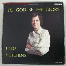 Discos de vinilo: LINDA HUTCHENS (TO GOD BE THE GLORY) LP33. Lote 758580