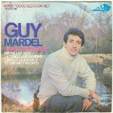 Discos de vinilo: GUY MARDEL-ENTRE LOS DOS, LA TENGO QUE OLVIDAR / CERCA Y LEJOS DE TI . Lote 23077875