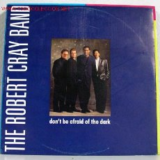 Discos de vinilo: THE ROBERT CRAY BAND (DON'T BE AFRAID OF THE DARK) MAXISINGLE 45RPM. Lote 8971928
