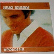 Discos de vinilo: ANTIGUO DISCO LP JULIO IGLESIAS, A FLOR DE PIEL. Lote 946216