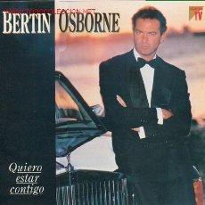 Discos de vinilo: BERTIN OSBORNE - QUIERO ESTAR CONTIGO XXX. Lote 23358625