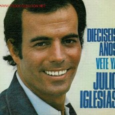 Discos de vinilo: 39) DISCO SENCILLO DE JULIO IGLESIAS (DIECISÉIS AÑOS Y VETE YA). . Lote 25646689