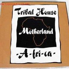 Discos de vinilo: TRIBAL HOUSE (MOTHERLAND A-FRI-CA) MAXISINGLE 45RPM. Lote 595018