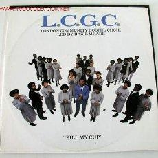 Discos de vinilo: LONDON COMMUNITY GOSPEL CHOIR (FILL MY CUP) MAXISINGLE 45RPM. Lote 8971892