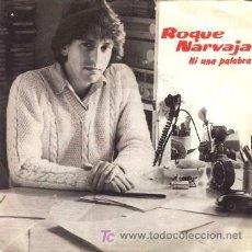Discos de vinilo: ROQUE NARVAJA ··· NI UNA PALABRA / EL TIEMPO ES SECO EN LA CIUDAD - (SINGLE 45 RPM). Lote 20156083