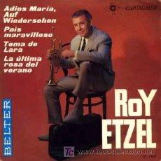 Discos de vinilo: ROY ETZEL ··· ADIOS MARÍA, AUF WIEDERSEHEN / PAÍS MARAVILLOSO / TEMA DE LARA / LA... - (EP 45 RPM). Lote 20497569