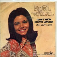 Discos de vinilo: KAREN WYMAN / I DON'T KNOW HOW TO LOVE HIM / AFTER YOU'VE GONE (SINGLE DE 1970). Lote 3511233