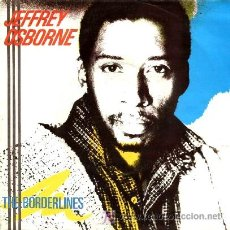 Discos de vinilo: JEFFREY OSBORNE ··· THE BORDELINES / CRAZY' BOUT CHA · (SINGLE 45 RPM) ··· NUEVO. Lote 22483055