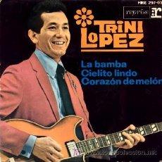 Discos de vinilo: TRINI LOPEZ ··· LA BAMBA / CIELITO LINDO / CORAZÓN DE MELÓN · (EP 45 RPM) - CANTA EN ESPAÑOL. Lote 22608572