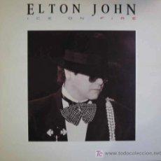 Discos de vinilo: ELTON JOHN; ICE ON FIRE.1LP.LETRAS EN INTERIOR.1985.THE ROCKET RECORD COMPANY.. Lote 3877889