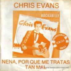 Discos de vinilo: CHRIS EVANS-NENA, PORQUE ME TRATAS TAN MAL + INTENTA OLVIDAR SINGLE PROMO EDITADO POR EDIGSA 1981. Lote 3980106