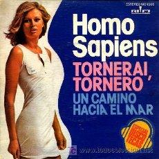Discos de vinilo: HOMO SAPIENS - TORNERAI TORNERO / UN CAMINO HACIA EL MAR - (SINGLE 45 RPM). Lote 24652087