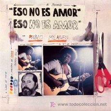 Discos de vinilo: PABLO MILANES ··· ESO NO ES AMOR / CUANTO GANE, CUANTO PERDI - (SINGLE 45 RPM) ··· NUEVO. Lote 24893400