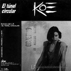 Discos de vinilo: KOE ··· EL TUNEL CIRCULAR - (SINGLE 45 RPM). Lote 25575786