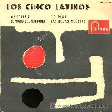 Discos de vinilo: LOS CINCO LATINOS ··· ANGELINA / EL MUNDO QUE NOS RODEA / TE DIRÉ / LAS HOJAS MUERTAS - (EP 45 RPM). Lote 25767100