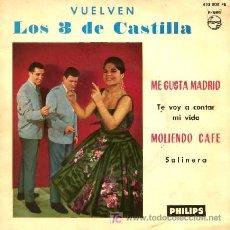 Discos de vinilo: LOS 3 DE CASTILLA ··· ME GUSTA MADRID / TE VOY A CONTAR MI VIDA / MOLIENDO CAFÉ / SALINERA (EP 45 R). Lote 25767087