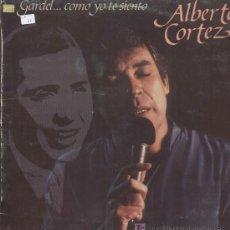 Discos de vinilo - ALBERTO CORTEZ / Gardel...como yo te siento - 13649247