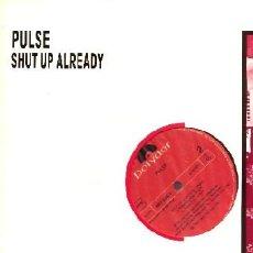 Discos de vinilo: PULSE ··· SHUT UP ALREADY - (MAXISINGLE 45 RPM) ··· NUEVO. Lote 26918915