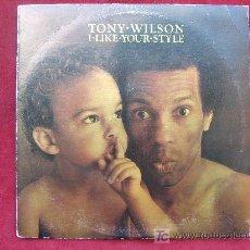 Discos de vinilo: TONY WILSON - I LIKE YOUR STYLE - DISCO RARISSIMO DEL CANTANTE DE HOT CHOCOLATE. Lote 5010717