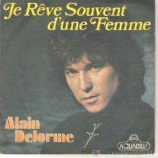 Discos de vinilo: ALAIN DELORME - JE REVE SOUVENT D`UNE FAMME. Lote 5125631