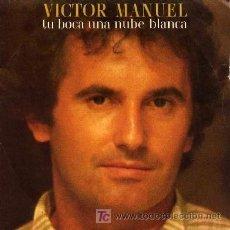 Discos de vinilo: VICTOR MANUEL ··· TU BOCA UNA NUBE BLANCA - (SINGLE 45 RPM). Lote 20190454