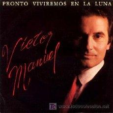 Discos de vinilo: VICTOR MANUEL ··· PRONTO VIVIREMOS EN LA LUNA - (SINGLE 45 RPM). Lote 20190494