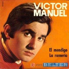 Discos de vinilo: VICTOR MANUEL ··· EL MENDIGO / LA ROMERIA - (SINGLE 45 RPM). Lote 20190311