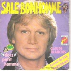 Discos de vinilo: CLAUDE FRANCOIS - SALE BONHOMME / DORS PETIT HOMME. Lote 11894231